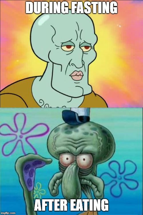 Squidward | DURING FASTING AFTER EATING | image tagged in memes,squidward | made w/ Imgflip meme maker
