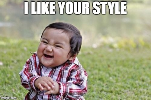 Evil Toddler Meme | I LIKE YOUR STYLE | image tagged in memes,evil toddler | made w/ Imgflip meme maker