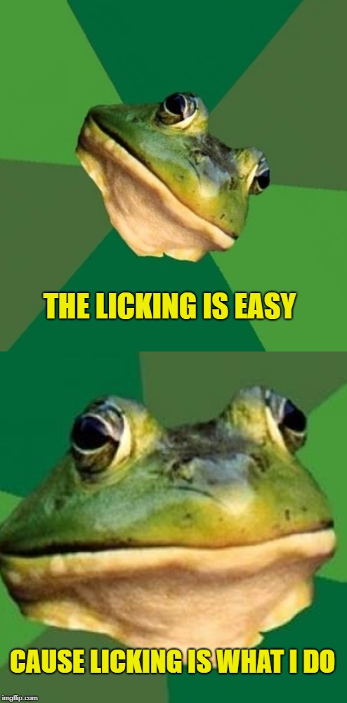 THE LICKING IS EASY CAUSE LICKING IS WHAT I DO | made w/ Imgflip meme maker