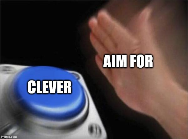 Blank Nut Button Meme | AIM FOR CLEVER | image tagged in memes,blank nut button | made w/ Imgflip meme maker