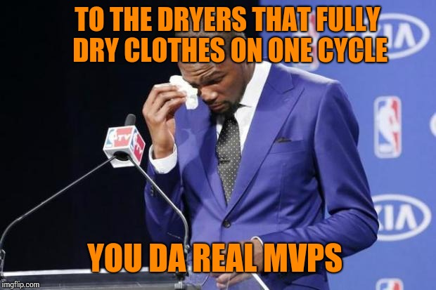 You The Real MVP 2 Meme | TO THE DRYERS THAT FULLY DRY CLOTHES ON ONE CYCLE YOU DA REAL MVPS | image tagged in memes,you the real mvp 2 | made w/ Imgflip meme maker
