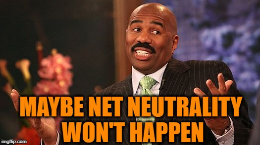 shrug | MAYBE NET NEUTRALITY WON'T HAPPEN | image tagged in shrug | made w/ Imgflip meme maker