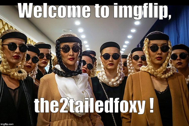 Yes, we're different | Welcome to imgflip, the2tailedfoxy ! | image tagged in yes we're different | made w/ Imgflip meme maker