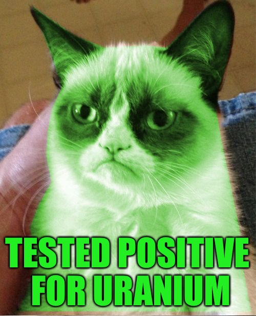 Radioactive Grumpy | TESTED POSITIVE FOR URANIUM | image tagged in radioactive grumpy | made w/ Imgflip meme maker