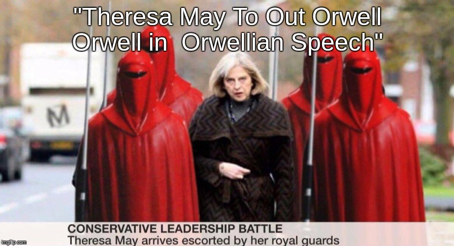 """Theresa May To Out Orwell Orwell in  Orwellian Speech"" 