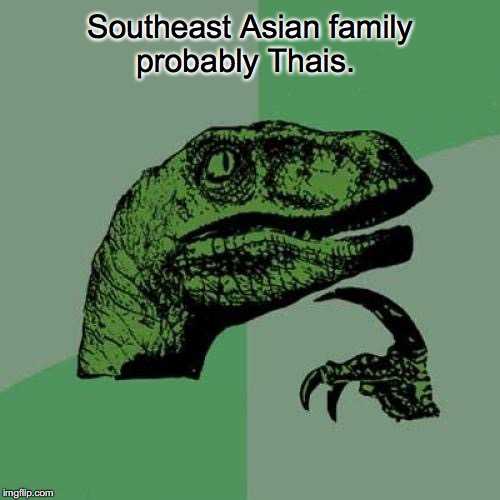 Philosoraptor Meme | Southeast Asian family probably Thais. | image tagged in memes,philosoraptor | made w/ Imgflip meme maker