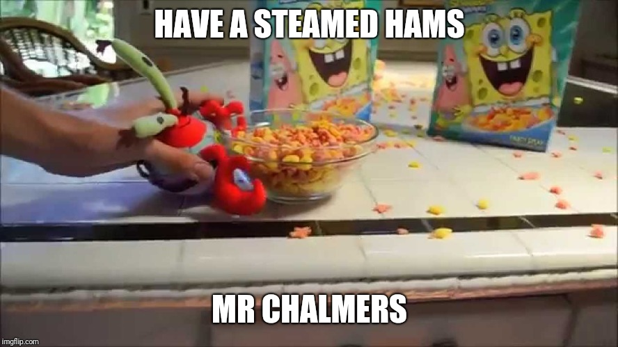 Super Nintendo Chalmers will never know what hit him | HAVE A STEAMED HAMS MR CHALMERS | image tagged in have a bowl mr x,steamed hams,memes | made w/ Imgflip meme maker