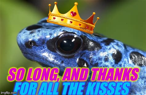 SO LONG, AND THANKS FOR ALL THE KISSES | made w/ Imgflip meme maker
