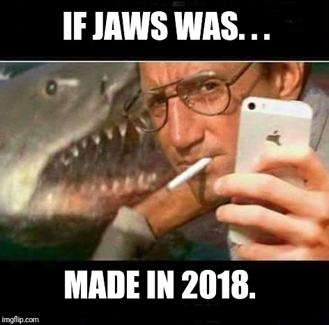 Always a moment for a selfie  |  IF JAWS WAS. . . MADE IN 2018. | image tagged in jaws,selfie,cell phone,shark | made w/ Imgflip meme maker