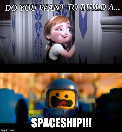 DO YOU WANT TO BUILD A... SPACESHIP!!! | image tagged in memes,funny,frozen little anna,frozen,the lego movie | made w/ Imgflip meme maker