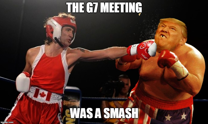 Trump's A Chump | THE G7 MEETING WAS A SMASH | image tagged in g7,justin trudeau,donald trump,puns | made w/ Imgflip meme maker