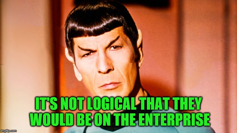 IT'S NOT LOGICAL THAT THEY WOULD BE ON THE ENTERPRISE | made w/ Imgflip meme maker