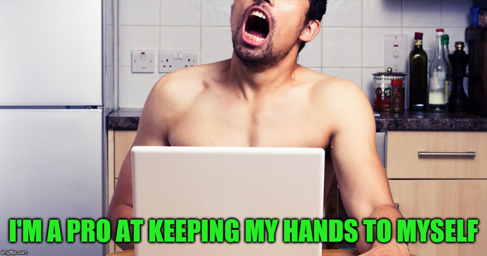 I'M A PRO AT KEEPING MY HANDS TO MYSELF | made w/ Imgflip meme maker