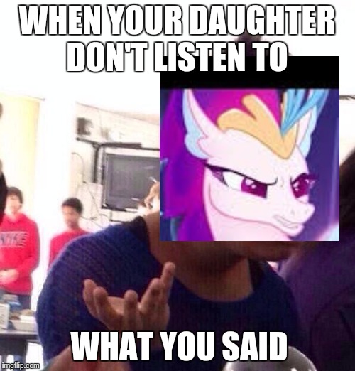 Black Girl Wat Meme | WHEN YOUR DAUGHTER DON'T LISTEN TO WHAT YOU SAID | image tagged in memes,black girl wat | made w/ Imgflip meme maker