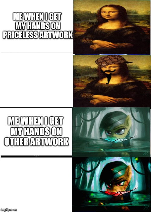 xD did you even read this | ME WHEN I GET MY HANDS ON PRICELESS ARTWORK ME WHEN I GET MY HANDS ON OTHER ARTWORK | image tagged in memes,mlp,daring do,art,funny,editing | made w/ Imgflip meme maker