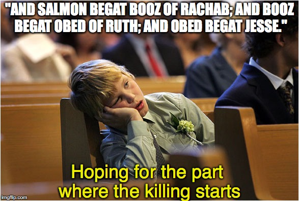 "When you're too young to know the meaning of ""begat"" 