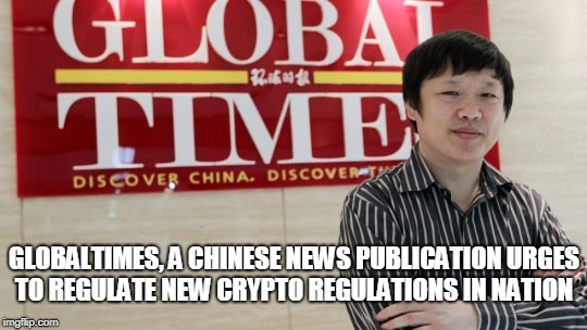 Globaltimes, a Chinese News Publication Urges to Regulate New Crypto Regulations in Nation  | GLOBALTIMES, A CHINESE NEWS PUBLICATION URGES TO REGULATE NEW CRYPTO REGULATIONS IN NATION | image tagged in crypto regulations,chinese news,chinese | made w/ Imgflip meme maker
