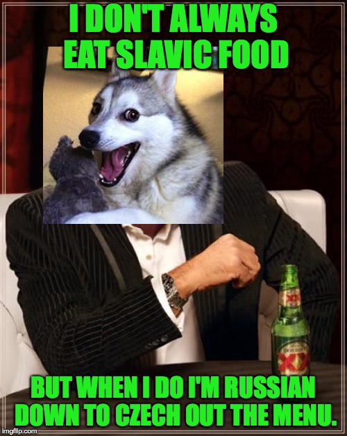 He PUTIN a tip for the waiter as well. | I DON'T ALWAYS EAT SLAVIC FOOD BUT WHEN I DO I'M RUSSIAN DOWN TO CZECH OUT THE MENU. | image tagged in memes,the most interesting man in the world,funny,russia | made w/ Imgflip meme maker