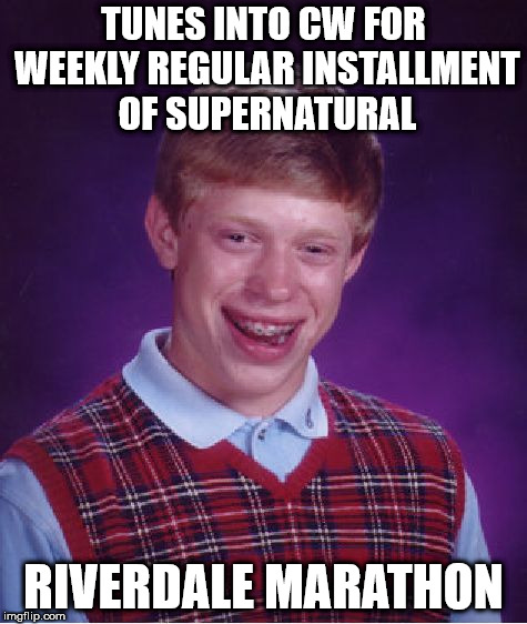 Bad Luck Brian | TUNES INTO CW FOR WEEKLY REGULAR INSTALLMENT OF SUPERNATURAL RIVERDALE MARATHON | image tagged in memes,bad luck brian,supernatural,riverdale | made w/ Imgflip meme maker