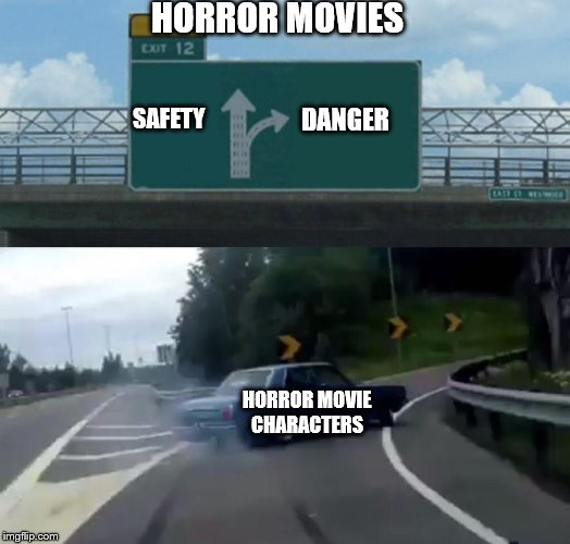 Left Exit 12 Off Ramp Meme | HORROR MOVIES SAFETY DANGER HORROR MOVIE CHARACTERS | image tagged in memes,left exit 12 off ramp | made w/ Imgflip meme maker