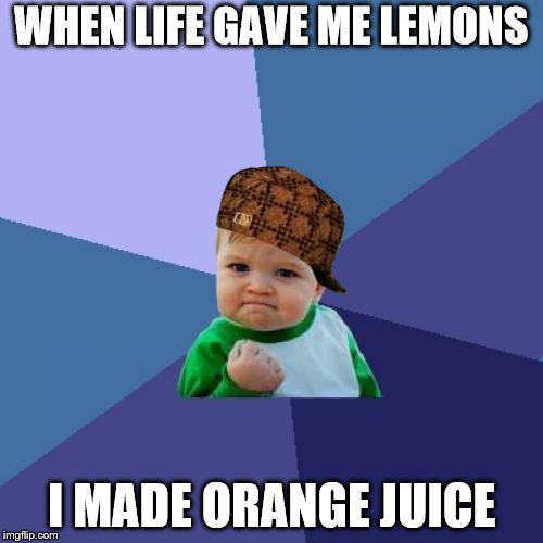 Success Kid Meme | WHEN LIFE GAVE ME LEMONS I MADE ORANGE JUICE | image tagged in memes,success kid,scumbag | made w/ Imgflip meme maker