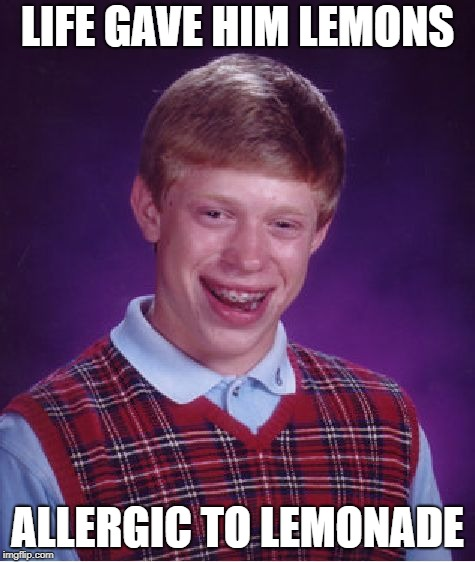 Bad Luck Brian Meme | LIFE GAVE HIM LEMONS ALLERGIC TO LEMONADE | image tagged in memes,bad luck brian | made w/ Imgflip meme maker