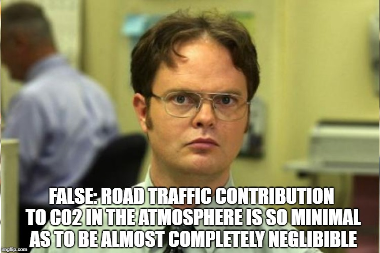 FALSE: ROAD TRAFFIC CONTRIBUTION TO C02 IN THE ATMOSPHERE IS SO MINIMAL AS TO BE ALMOST COMPLETELY NEGLIBIBLE | made w/ Imgflip meme maker