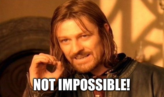 One Does Not Simply Meme | NOT IMPOSSIBLE! | image tagged in memes,one does not simply | made w/ Imgflip meme maker