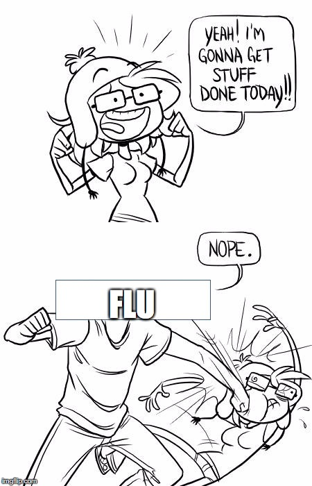Nope Blank | FLU | image tagged in nope blank | made w/ Imgflip meme maker
