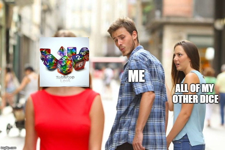 Distracted Boyfriend | ME ALL OF MY OTHER DICE | image tagged in memes,distracted boyfriend,dnd,dice | made w/ Imgflip meme maker