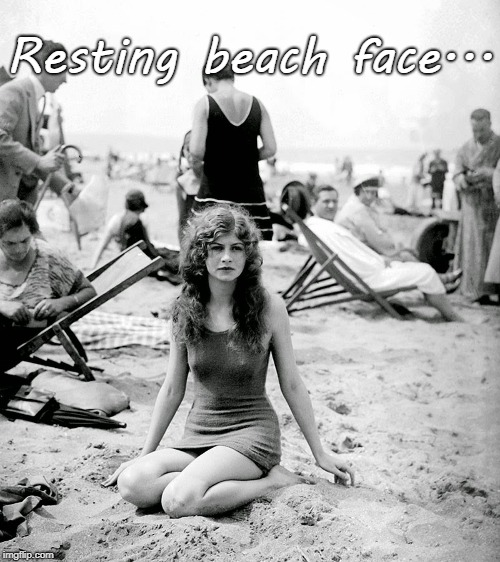 Beach... | Resting beach face... | image tagged in resting,face,beach | made w/ Imgflip meme maker