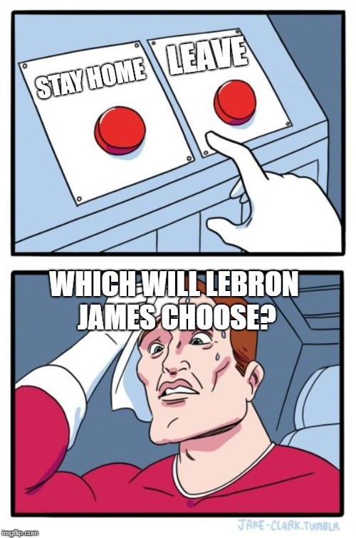 Two Buttons | STAY HOME LEAVE WHICH WILL LEBRON JAMES CHOOSE? | image tagged in memes,two buttons,stay home,leave,lebron james,nba offseason | made w/ Imgflip meme maker