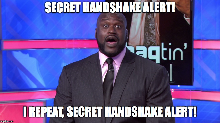 Shaqtin' the Fool | SECRET HANDSHAKE ALERT! I REPEAT, SECRET HANDSHAKE ALERT! | image tagged in shaqtin' the fool | made w/ Imgflip meme maker