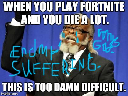 Too Damn High Meme | WHEN YOU PLAY FORTNITE AND YOU DIE A LOT. THIS IS TOO DAMN DIFFICULT. | image tagged in memes,too damn high | made w/ Imgflip meme maker