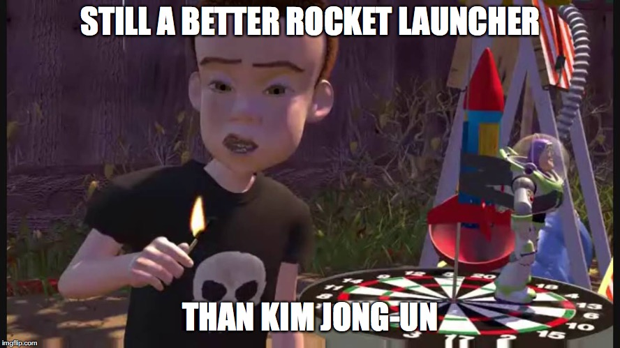 Sid from Toy Story | STILL A BETTER ROCKET LAUNCHER THAN KIM JONG-UN | image tagged in memes,funny,dank memes,kim jong un,toy story | made w/ Imgflip meme maker