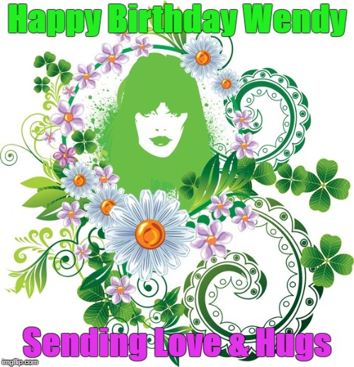 Mother Nature | Happy Birthday Wendy Sending Love & Hugs | image tagged in mother nature | made w/ Imgflip meme maker