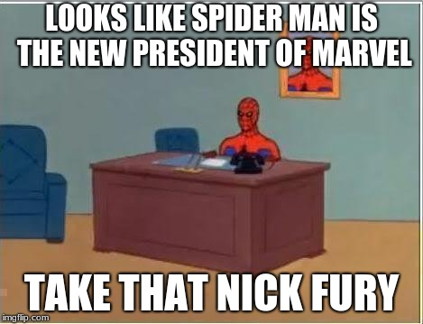 Spiderman Computer Desk Meme | LOOKS LIKE SPIDER MAN IS THE NEW PRESIDENT OF MARVEL TAKE THAT NICK FURY | image tagged in memes,spiderman computer desk,spiderman | made w/ Imgflip meme maker