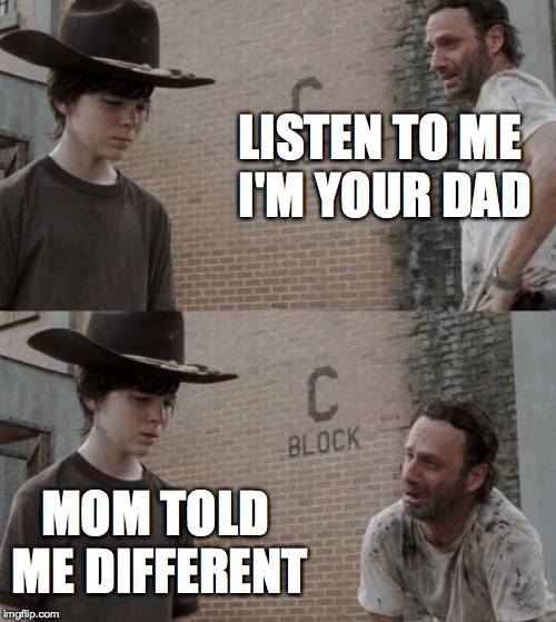 Rick and Carl Meme | LISTEN TO ME I'M YOUR DAD MOM TOLD ME DIFFERENT | image tagged in memes,rick and carl | made w/ Imgflip meme maker