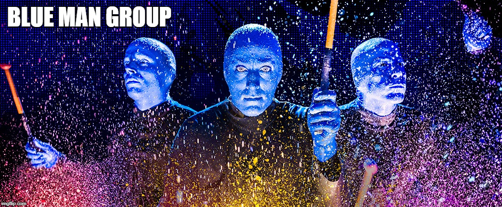 Colorful Characters | BLUE MAN GROUP | image tagged in memes | made w/ Imgflip meme maker