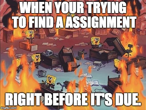 Spongebob Brain | WHEN YOUR TRYING TO FIND A ASSIGNMENT RIGHT BEFORE IT'S DUE. | image tagged in spongebob brain | made w/ Imgflip meme maker