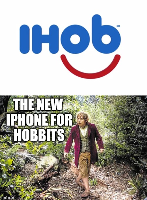 IHOB by Apple  | THE NEW IPHONE FOR HOBBITS | image tagged in funny,ihop,ihob,iphone,restaurant | made w/ Imgflip meme maker