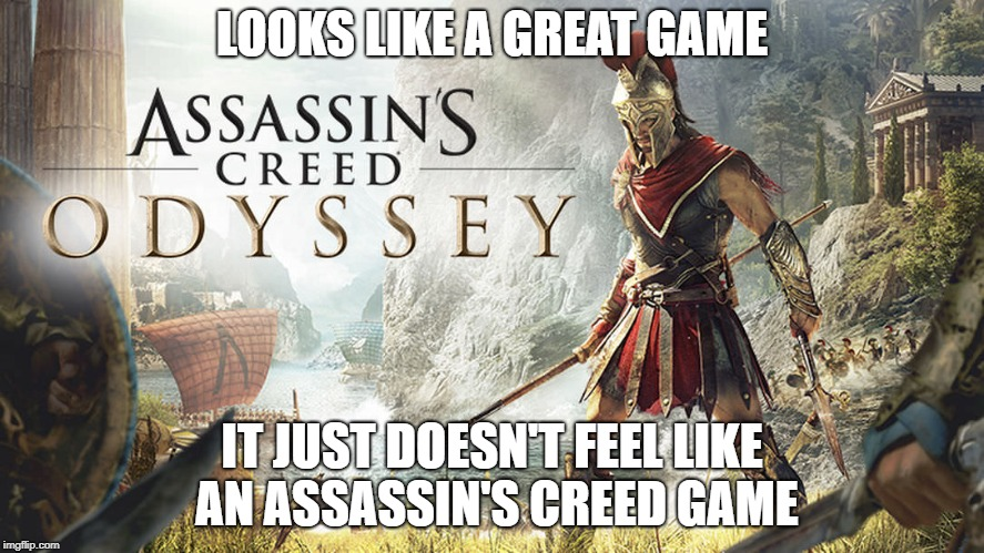 LOOKS LIKE A GREAT GAME IT JUST DOESN'T FEEL LIKE AN ASSASSIN'S CREED GAME | image tagged in gaming | made w/ Imgflip meme maker