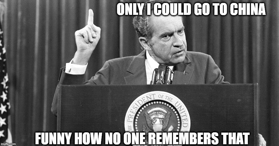 China, NK History repeats | ONLY I COULD GO TO CHINA FUNNY HOW NO ONE REMEMBERS THAT | image tagged in china,chicken,richard nixon,donald trump,impeachment | made w/ Imgflip meme maker