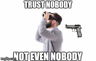 Trust is weird thing sometimes | TRUST NOBODY NOT EVEN NOBODY | image tagged in memes,funny,gun,trust,nobody | made w/ Imgflip meme maker