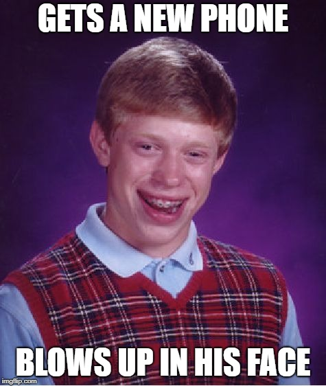 Bad Luck Brian Meme | GETS A NEW PHONE BLOWS UP IN HIS FACE | image tagged in memes,bad luck brian | made w/ Imgflip meme maker