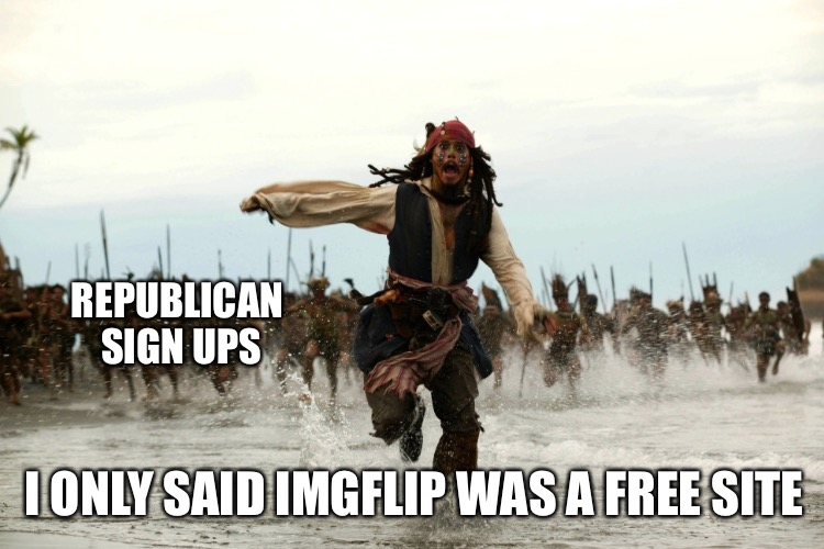 I ONLY SAID IMGFLIP WAS A FREE SITE REPUBLICAN SIGN UPS | made w/ Imgflip meme maker