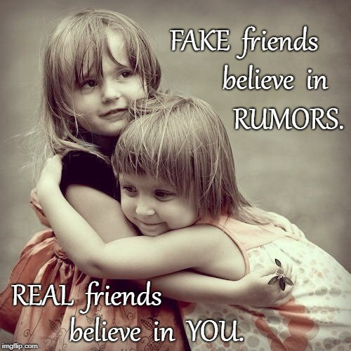 Fake vs Real Friends | FAKE  friends believe  in  YOU. believe  in RUMORS. REAL  friends | image tagged in fake friends,real friends | made w/ Imgflip meme maker