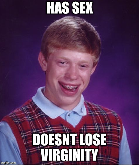 Bad Luck Brian Meme | HAS SEX DOESNT LOSE VIRGINITY | image tagged in memes,bad luck brian | made w/ Imgflip meme maker