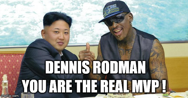 DENNIS RODMAN YOU ARE THE REAL MVP ! | image tagged in the world needs dennis rodman | made w/ Imgflip meme maker