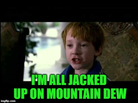 I'M ALL JACKED UP ON MOUNTAIN DEW | made w/ Imgflip meme maker